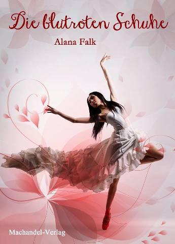 Die blutroten Schuhe von Alana Falk