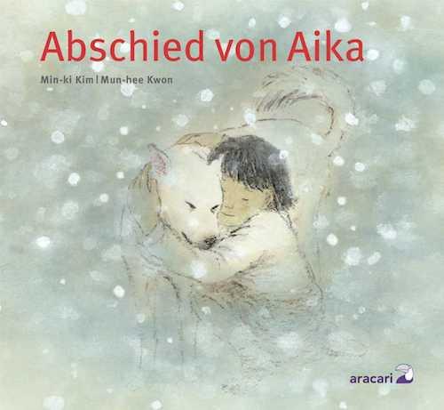 Abschied von Aika von Min-ki Kim Mun-heeKwon | Kinderbuch | Sterben | Tod | kindgerecht | Bilderbuch | Tintenmeer