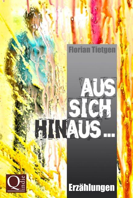 Rezension | Aus sich hinaus | Florian Tietgen | Kurzgeschichten | Erzählungen | Coming out | Schule | Familie | Liebe | tintenmeer