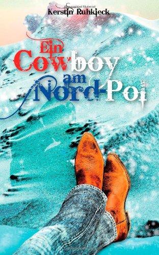 Rezension | Ein Cowboy am Nordpol | Kerstin Ruhkieck | Romance | Humor | Chick-Lit | Contemporary | tintenmeer