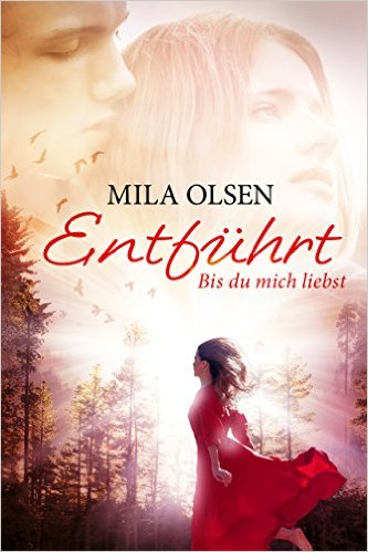 Rezension | Entführt Bis du mich liebst | Mila Olsen | Uta Maier | Contemporary | Lovestory | Entführung | Romance | Selfpublisher | Kanada | Indie | tintenmeer