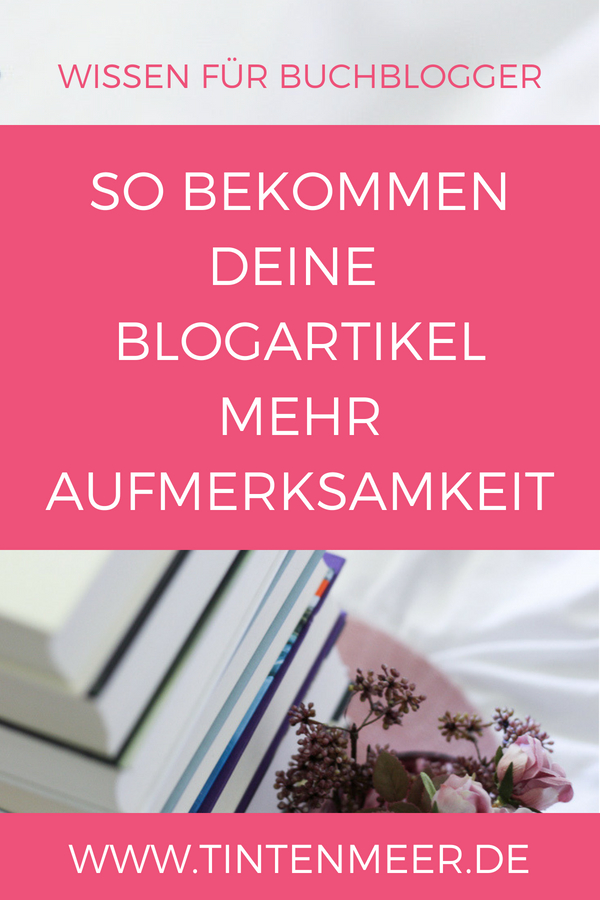 So bekommen Blogartikel mehr Aufmerksamkeit | Killerpost schreiben | Bessere Blogposts schreiben | Tipps für Blogger | Buchblogger | Tintenmeer | Content erstellen