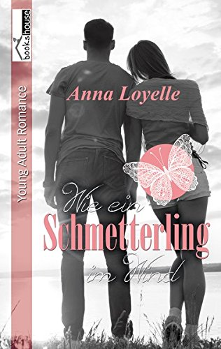 Wie ein Schmetterling | Anna Loyelle | Young Adult | Romance | Bookhouse | tintenmeer.de