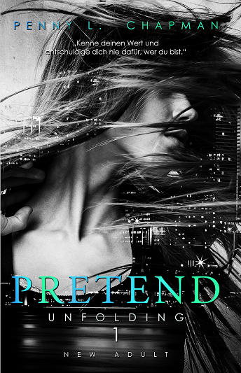 Unfolding | Pretend | Penny L. Chapman | New Adult | Rezension | Liebesroman | Bad Boy | Liebe | tintenmeer,de