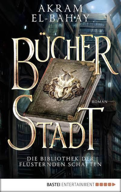 Rezension | Bücherstadt | Akram El-Bahay | Fantasy | Bibliothek | Bastei Luebbe | Orient | Tintenmeer.de