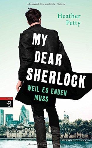 My dear Sherlock | Weil es enden muss | Heather Petty | Sherlock Holmes | Jugendbuch | Krimi | Liebe | London | düster | Detektiv | Rätsel | tintenmeer.de