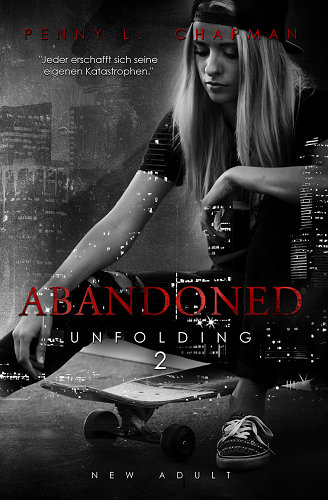 Abandoned | Unfolding 2 | Penny L. Chapman | New Adult | Bad Boy | Liebe | Erotik | Liebesgeschichte | broken | tintenmeer.de | Lovestory