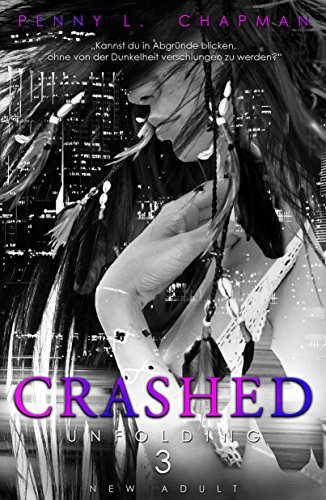 Crashed - Unfolding 3 von Penny L. Chapman | New Adult | Romance | Selfpublisher | Tintenmeer