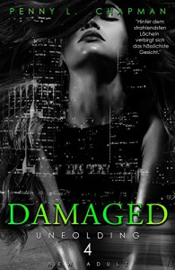 Damaged von Penny L. Capman | Unfolding | New Adult | Erotik | Liebe | Florida | Bad Boy | Tintenmeer