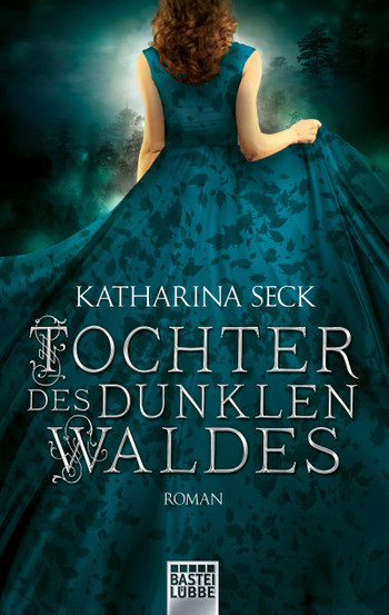 Rezension | Tochter des dunklen Waldes | Katharina Seck | Bastei Lübbe | Roman | Fantasy | Romance | Seraph 2018 | grün | Tintenmeer