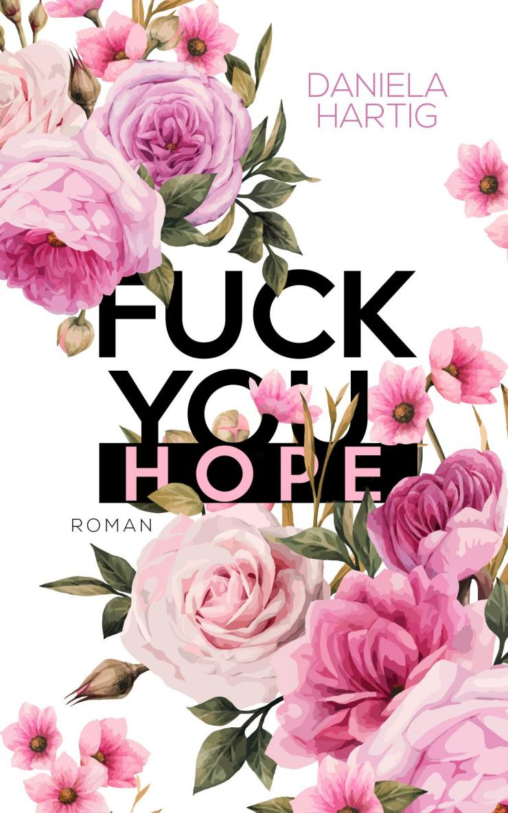 Rezension Fuck you, Hope von Daniela Hartig | New Adult | Romance | Liebesroman | Vergewaltigung | Drama | Rosen | Book on demand | Selfpublisher | Buchtipps | Tintenmeer