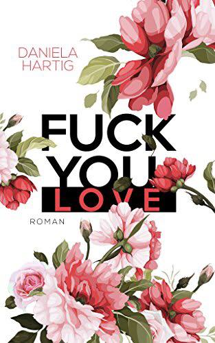 Rezension Fuck you, Love | Daniela Hartig | Romance | New Adult | Selfpublisher | Tintenmeer