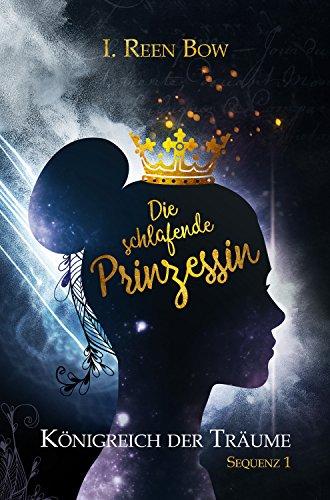 Königreich der Träume Sequenz 1 – Die schlafende Prinzessin von I. Reen Bow Buchcover