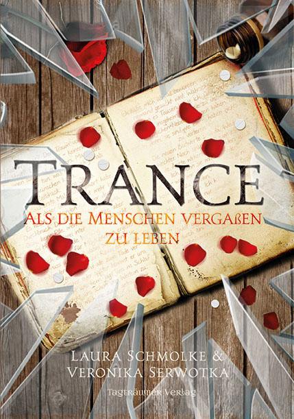 Rezension Trance Als die Menschen vergaßen zu leben von Veronika Serwotka und Laura Schmolke Buchcover